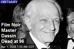 Film Noir Master Dassin Dead at 96