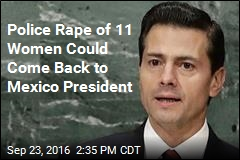 Police Rape of 11 Women Could Come Back to Mexico President