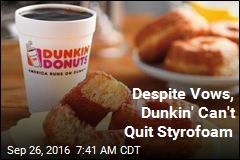 Despite Vows, Dunkin' Can't Quit Styrofoam