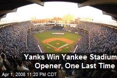 Yanks Win Yankee Stadium Opener, One Last Time
