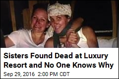 Sisters Found Dead at Luxury Resort and No One Knows Why