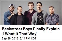 Backstreet Boys Finally Explain 'I Want It That Way'