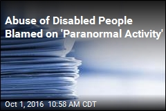 Abuse of Disabled People Blamed on 'Paranormal Activity'