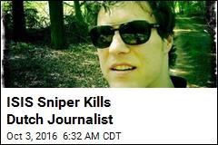ISIS Sniper Kills Dutch Journalist