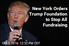 New York Orders Trump Foundation to Stop All Fundraising