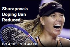 Sharapova's Doping Ban Reduced