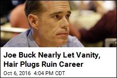 Becoming 'Hair-Plug Addict' Nearly Ended Joe Buck's Career