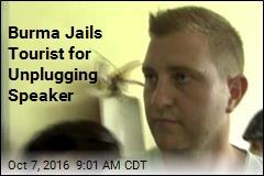 Burma Jails Tourist for Unplugging Speaker