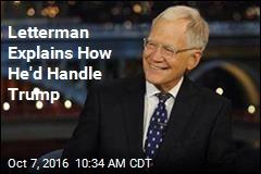 Letterman Explains How He'd Handle Trump