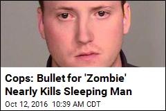 Cops: Bullet for 'Zombie' Nearly Kills Sleeping Man