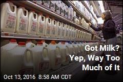 Got Milk? Yep, Way Too Much of It