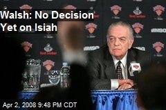 Walsh: No Decision Yet on Isiah