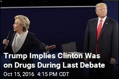 Trump Implies Clinton Was on Drugs During Last Debate