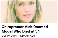 Chiropractor Visit Doomed Model Who Died at 34