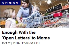Enough With the 'Open Letters' to Moms