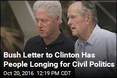 Bush Letter to Clinton Has People Longing for Civil Politics