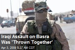 Iraqi Assault on Basra Was 'Thrown Together'