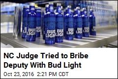 NC Judge Tried to Bribe Deputy With Bud Light