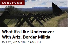 What It's Like Undercover With Ariz. Border Militia