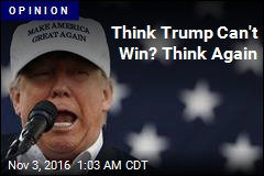Think Trump Can't Win? Think Again