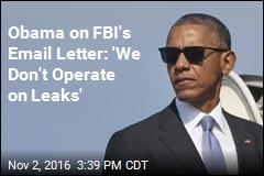 Obama on FBI's Email Letter: 'We Don't Operate on Leaks'