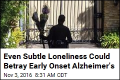 Even Subtle Loneliness Could Betray Early Onset Alzheimer's