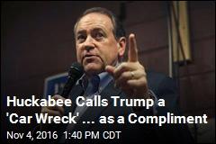 Huckabee Calls Trump a 'Car Wreck' ... as a Compliment