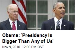 Obama: 'Presidency Is Bigger Than Any of Us'