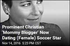 Prominent Christian 'Mommy Blogger' Now Dating (Female) Soccer Star