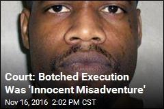 Court: Botched Execution Was 'Innocent Misadventure'