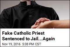 Fake Catholic Priest Sentenced to Jail...Again