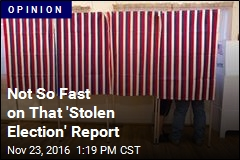 Not So Fast on That 'Stolen Election' Report