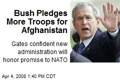 Bush Pledges More Troops for Afghanistan