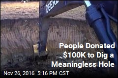 People Are Donating Thousands of Dollars to Dig a Big Hole