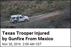 Texas Trooper Injured by Gunfire From Mexico