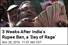 3 Weeks After India's Rupee Ban, a 'Day of Rage'