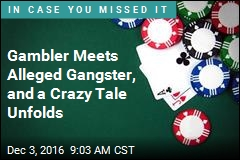 Gambler Meets Alleged Gangster, and a Crazy Tale Unfolds