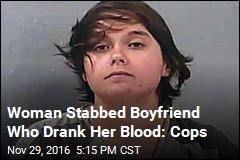 Woman Stabbed Boyfriend Who Drank Her Blood: Cops