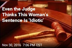 Even the Judge Thinks This Woman's Sentence Is 'Idiotic'