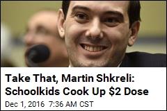 Take That, Martin Shkreli: Schoolkids Cook Up $2 Dose