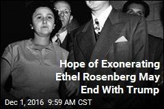 Hope of Exonerating Ethel Rosenberg May End With Trump