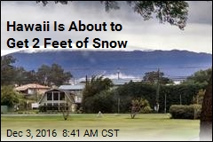 Snowstorm Warning Issued ... for Hawaii
