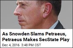As Snowden Slams Petraeus, Petraeus Makes SecState Play