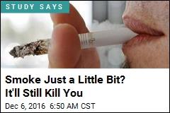 Smoke Just a Little Bit? It'll Still Kill You