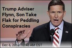 Trump Adviser Flynn, Son Take Flak for Peddling Conspiracies