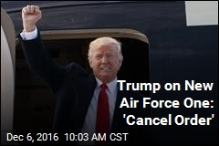 Trump on New Air Force One: 'Cancel Order'