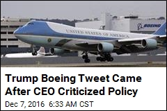 Trump Boeing Tweet Came After CEO Criticized Policy