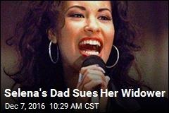 Selena's Dad Sues Her Widower