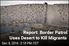 Report: Border Patrol Uses Desert to Kill Migrants