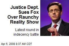 Justice Dept. Sues Fox Over Raunchy Reality Show